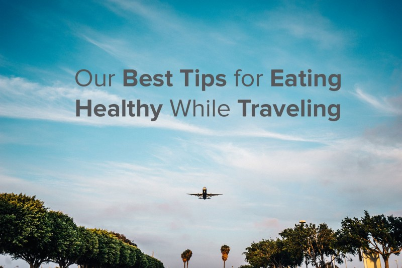 Best-Tips-for-Eating-Healthy-While-Traveling Savor Culinary Services